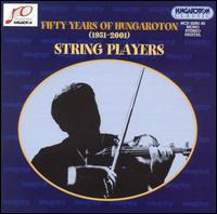 Fifty Years of Hungaroton: String Players - Albert Kocsis (violin); Balázs Máté  (baroque cello); Bartók Quartet; Csaba Onczay (cello); Dénes Kovács (violin);...