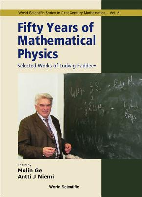 Fifty Years of Mathematical Physics: Selected Works of Ludwig Faddeev - GE, Mo-Lin (Editor), and Niemi, Antti (Editor)