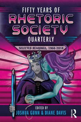 Fifty Years of Rhetoric Society Quarterly: Selected Readings, 1968-2018 - Gunn, Joshua (Editor), and Davis, Diane (Editor)