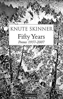 Fifty Years: Poems 1957 - 2007 - Skinner, Knute