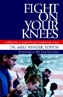 Fight on Your Knees: Calling Men to Action Through Transforming Prayer - Winger, Mell
