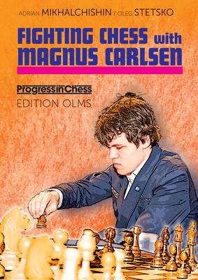 Fighting Chess with Magnus Carlsen - Mikhalchishin, Adrian, and Stetskio, Oleg, and Neat, Kenneth P. (Translated by)