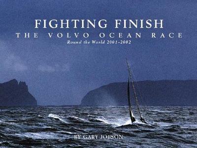Fighting Finish: The Volvo Ocean Race: Round the World 2001-2002 - Jobson, Gary