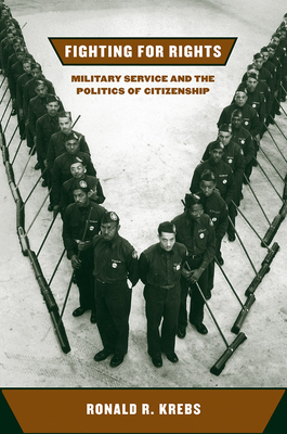 Fighting for Rights: Military Service and the Politics of Citizenship - Krebs, Ronald R