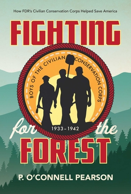 Fighting for the Forest: How FDR's Civilian Conservation Corps Helped Save America - Pearson