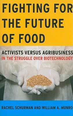 Fighting for the Future of Food: Activists Versus Agribusiness in the Struggle Over Biotechnology - Schurman, Rachel