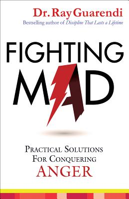 Fighting Mad: Practical Solutions for Conquering Anger - Guarendi, Ray, Dr., PhD
