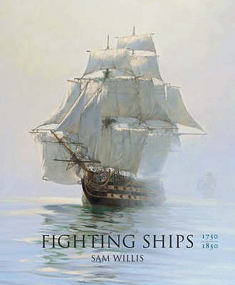 Fighting Ships 1750-1850 - Willis, Sam, and Rodger, N. A. M. (Introduction by)