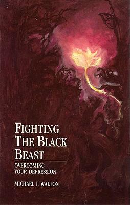 Fighting the Black Beast: Overcoming Your Depression - Walton, Michael