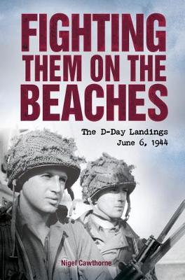 Fighting Them on the Beaches: the D-Day Landings - Cawthorne, Nigel