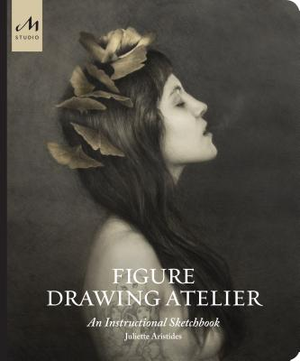 Figure Drawing Atelier: Lessons in the Classical Tradition - Aristides, Juliette