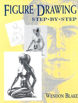Figure Drawing Step by Step - Blake, Wendon