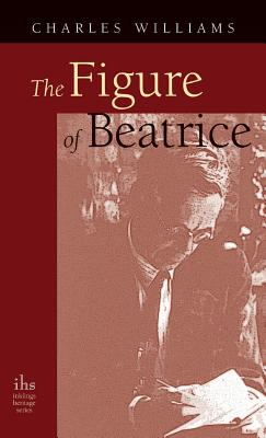 Figure of Beatrice: A Study in Dante - Williams, Charles