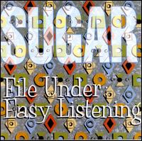 File Under: Easy Listening - Sugar