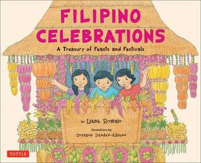 Filipino Celebrations: A Treasury of Feasts and Festivals - Romulo, Liana