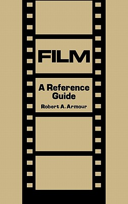 Film: A Reference Guide - Armour, Robert A
