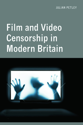 Film and Video Censorship in Contemporary Britain - Petley, Julian, Professor