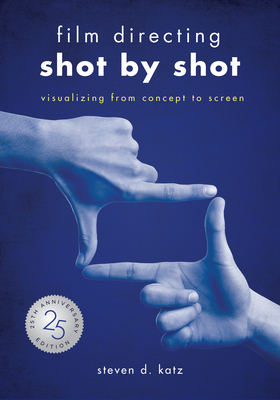 Film Directing: Shot by Shot - 25th Anniversary Edition: Visualizing from Concept to Screen - Katz, Steve D
