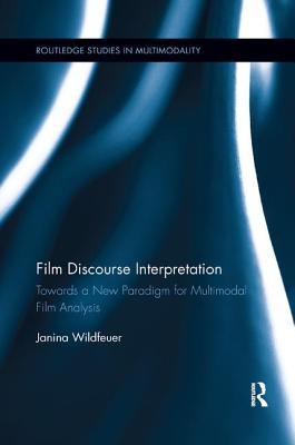 Film Discourse Interpretation: Towards a New Paradigm for Multimodal Film Analysis - Wildfeuer, Janina