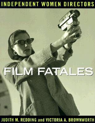 Film Fatales: Independent Women Directors - Redding, Judith M, and Brownworth, Victoria A