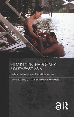 Film in Contemporary Southeast Asia: Cultural Interpretation and Social Intervention - Lim, David C. L. (Editor), and Yamamoto, Hiroyuki (Editor)
