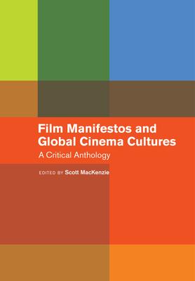 Film Manifestos and Global Cinema Cultures: A Critical Anthology - MacKenzie, Scott (Editor)