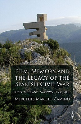 Film, Memory and the Legacy of the Spanish Civil War: Resistance and Guerrilla 1936-2010 - Camino, Mercedes Maroto
