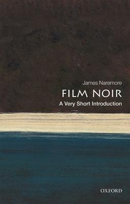 Film Noir: A Very Short Introduction - Naremore, James