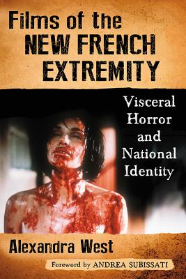 Films of the New French Extremity: Visceral Horror and National Identity - West, Alexandra