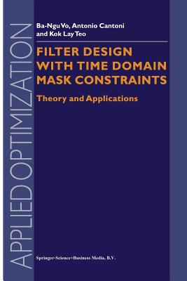 Filter Design With Time Domain Mask Constraints: Theory and Applications - Vo, Ba-Ngu, and Cantoni, Antonio, and Teo, Lay Kok