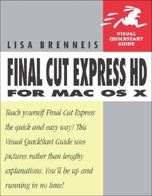 Final Cut Express HD for Mac OS X: Visual QuickStart Guide - Brenneis, Lisa