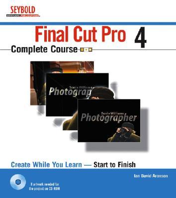 Final Cut Pro 4 Complete Course - Aronson, Ian David