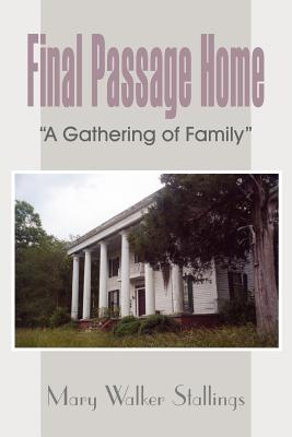Final Passage Home: A Gathering of Family - Stallings, Mary Walker