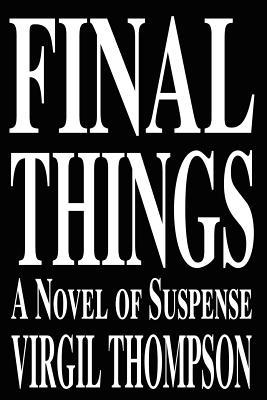 Final Things: A Novel of Suspense - Thompson, Virgil