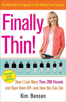Finally Thin!: How I Lost Over 200 Pounds and Kept Them Off--And How You Can Too - Bensen, Kim