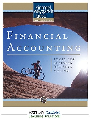 Financial Accounting: Tools for Business Decision Making 5th Edition for University of Arizona - Kimmel, Paul D, Ph.D., CPA, and Weygandt, Jerry J, Ph.D., CPA, and Kieso, Donald E, Ph.D., CPA