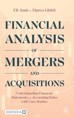 Financial Analysis of Mergers and Acquisitions: Understanding Financial Statements and Accounting Rules with Case Studies - Amir, Eli, and Ghitti, Marco