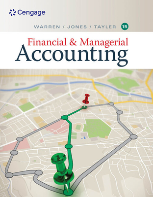Financial and Managerial Accounting - Warren, Carl, and Tayler, Ph.D., CMA, William, and Jones, Jefferson