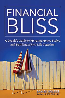 Financial Bliss: A Couple's Guide to Merging Money Styles and Building a Rich Life Together - Holzer, Bambi