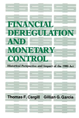 Financial Deregulation/ Monetary Control - Cargill, Thomas F, and Garcia, Gillian G