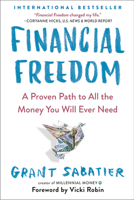Financial Freedom: A Proven Path to All the Money You Will Ever Need - Sabatier, Grant, and Robin, Vicki (Foreword by)