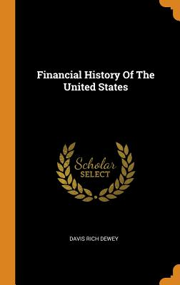 Financial History Of The United States - Dewey, Davis Rich