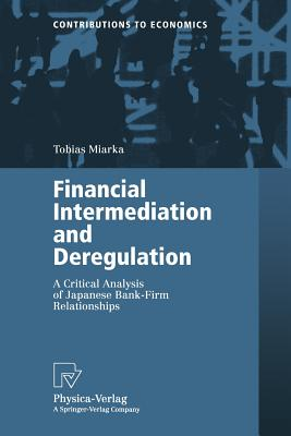 Financial Intermediation and Deregulation: A Critical Analysis of Japanese Bank-Firm Relationships - Miarka, Tobias