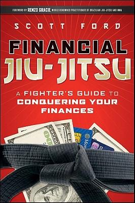 Financial Jiu-Jitsu: A Fighter's Guide to Conquering Your Finances - Ford, Scott