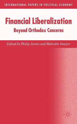 Financial Liberalization: Beyond Orthodox Concerns - Arestis, P (Editor), and Sawyer, M (Editor)