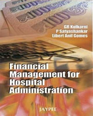 Financial Management for Hospital Administration - Kulkarni, G. R., and Satyashankar, P., and Gomes, Libert Anil