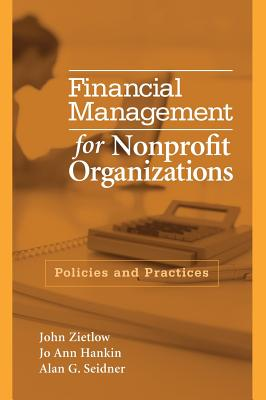 Financial Management for Nonprofit Organizations: Policies and Practices - Zietlow, John, and Hankin, Jo Ann, and Seidner, Alan