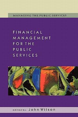 Financial Management for the Public Services - Wilson, John, and Wilson, Geoff