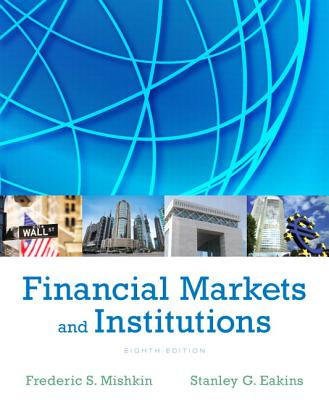 Financial Markets and Institutions - Mishkin, Frederic S., and Eakins, Stanley G.