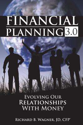 Financial Planning 3.0: Evolving Our Relationships with Money - Wagner Jd Cfp(r), Richard B